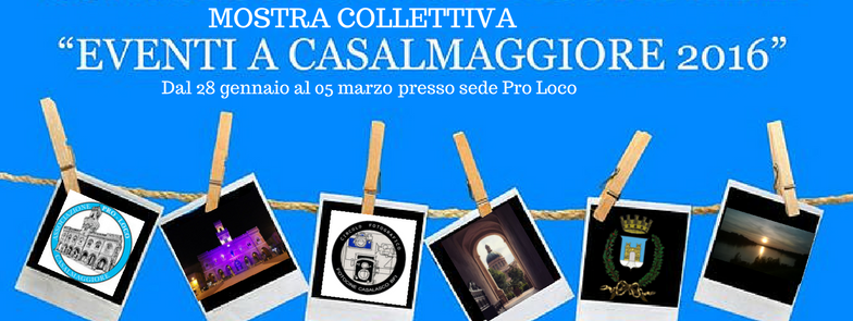 """Mostra del concorso fotografico """"Eventi a Casalmaggiore 2016"""" – Sede Pro Loco"""